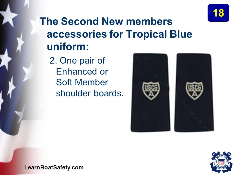 LearnBoatSafety.com The Second New members accessories for Tropical Blue uniform: 2. One pair of Enhanced or Soft Member shoulder boards. 18