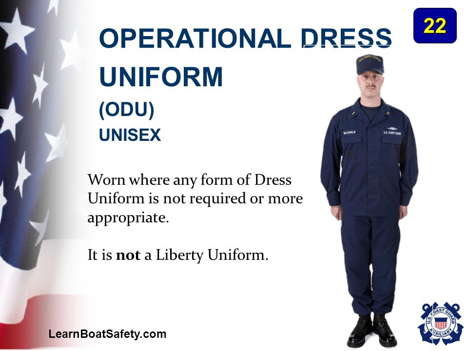 LearnBoatSafety.com OPERATIONAL DRESS UNIFORM (ODU) UNISEX Worn where any form of Dress Uniform is not required or more appropriate. It is not a Liber