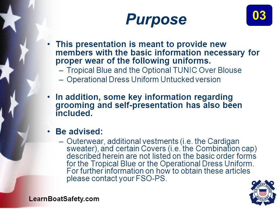 LearnBoatSafety.com Purpose This presentation is meant to provide new members with the basic information necessary for proper wear of the following un