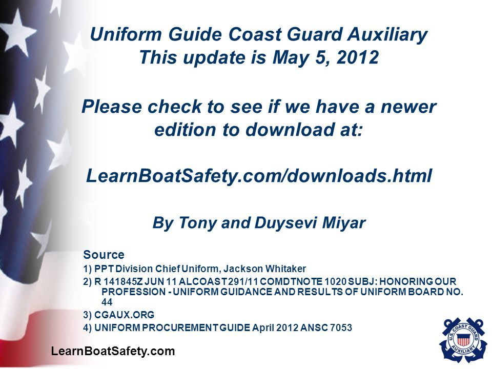 LearnBoatSafety.com Source 1) PPT Division Chief Uniform, Jackson Whitaker 2) R 141845Z JUN 11 ALCOAST 291/11 COMDTNOTE 1020 SUBJ: HONORING OUR PROFES