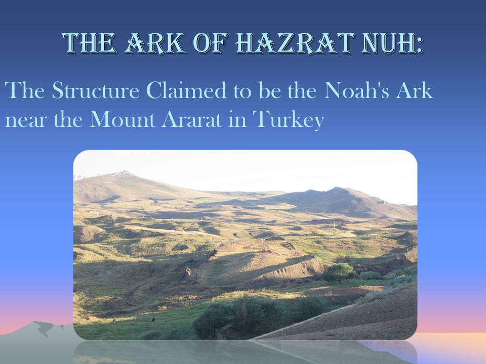 The ark of Hazrat Nuh: The Structure Claimed to be the Noah's Ark near the Mount Ararat in Turkey