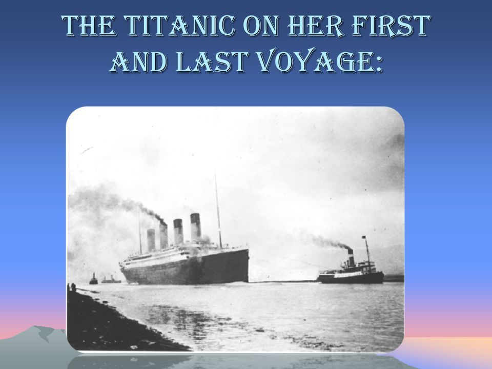 The Titanic on her first and last voyage:
