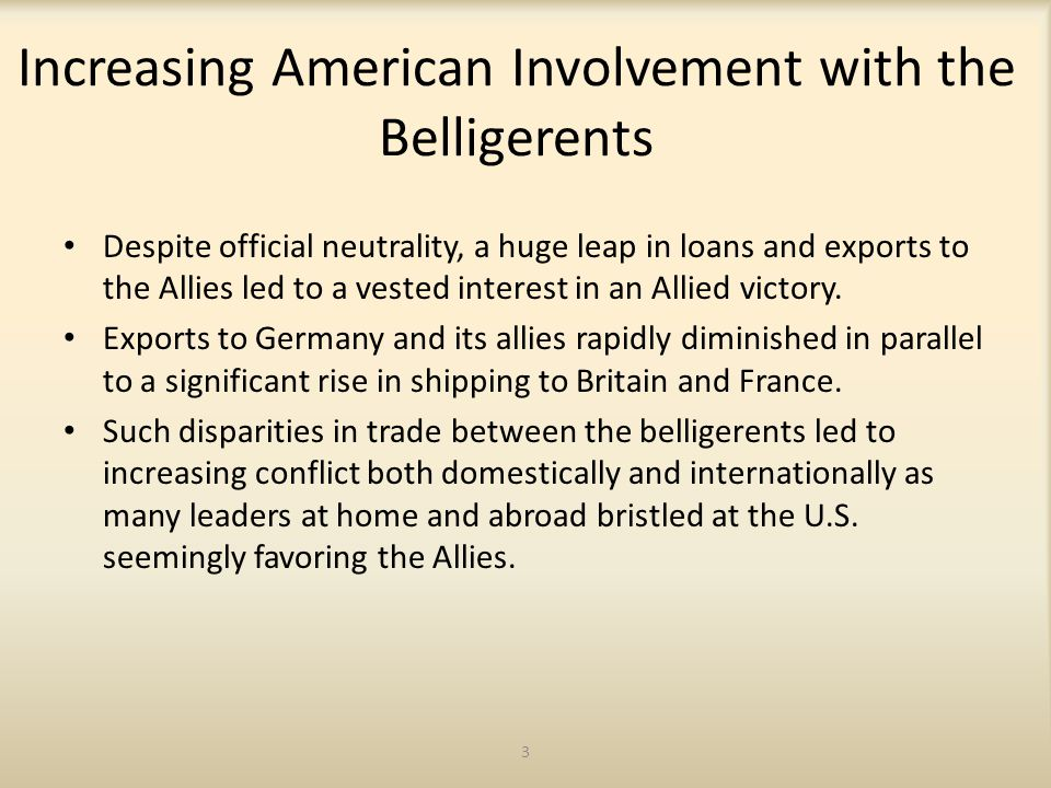 3 Increasing American Involvement with the Belligerents Despite official neutrality, a huge leap in loans and exports to the Allies led to a vested in