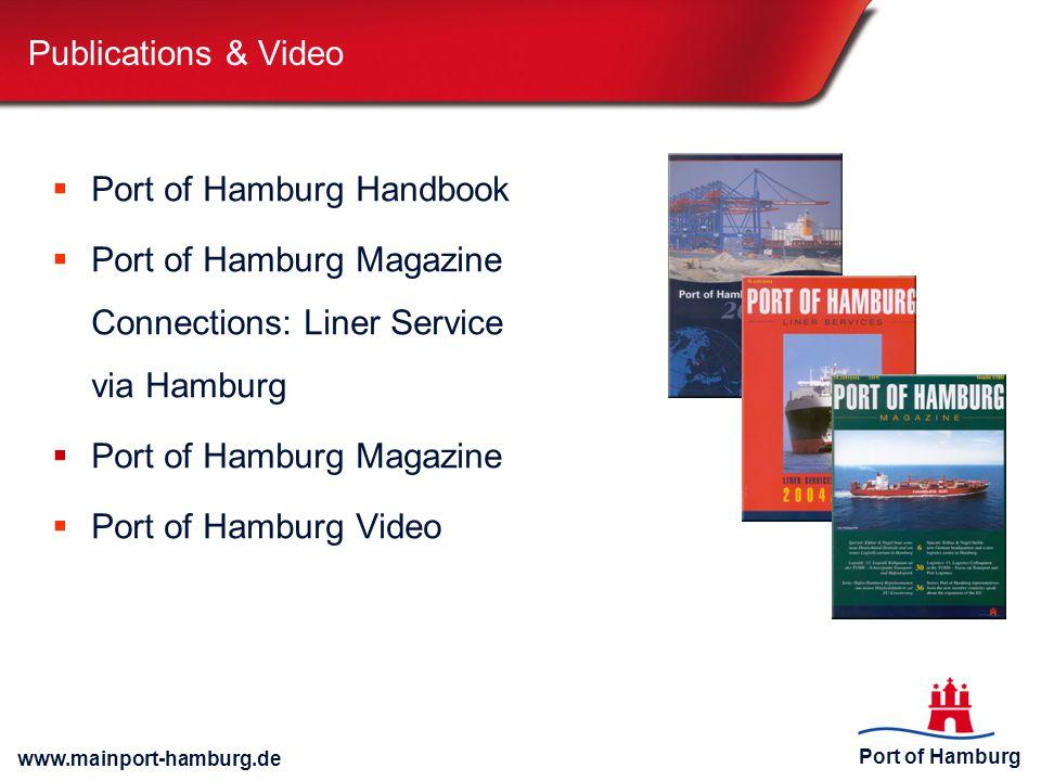 Port of Hamburg www.mainport-hamburg.de Publications & Video  Port of Hamburg Handbook  Port of Hamburg Magazine Connections: Liner Service via Hamburg  Port of Hamburg Magazine  Port of Hamburg Video