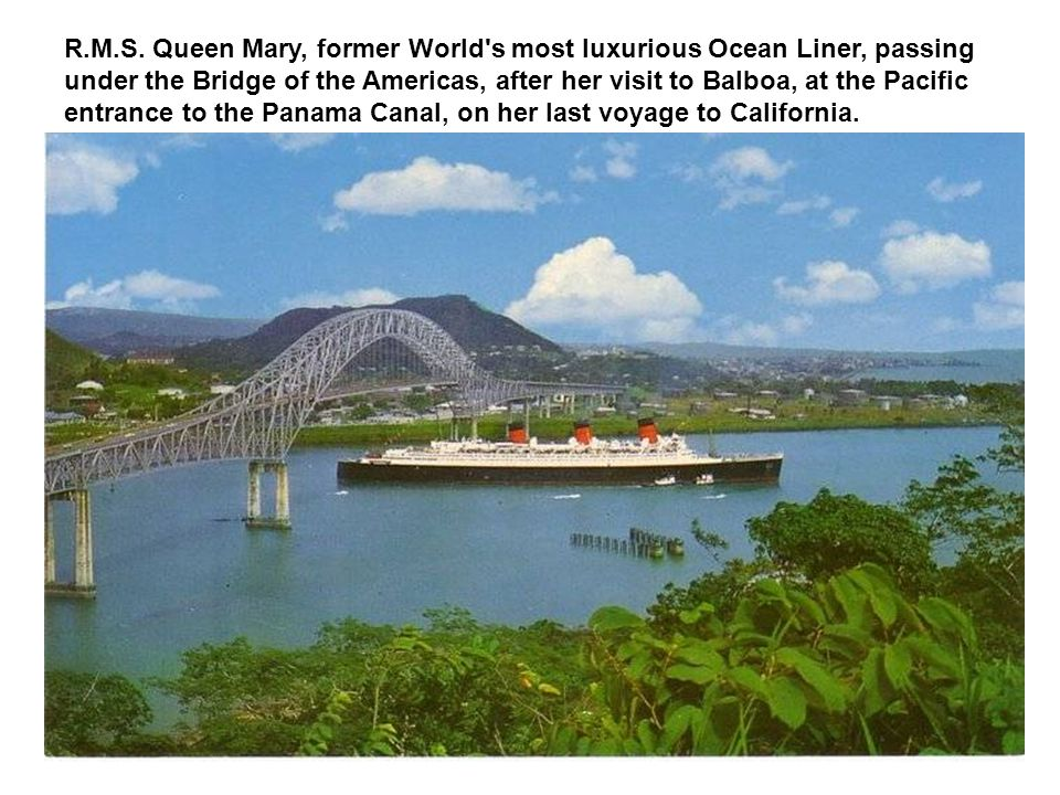 R.M.S. Queen Mary, former World's most luxurious Ocean Liner, passing under the Bridge of the Americas, after her visit to Balboa, at the Pacific entr