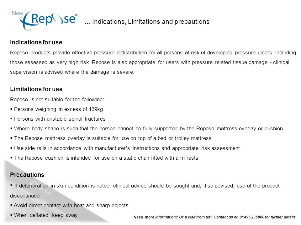 ... Indications, Limitations and precautions Indications for use Repose products provide effective pressure redistribution for all persons at risk of