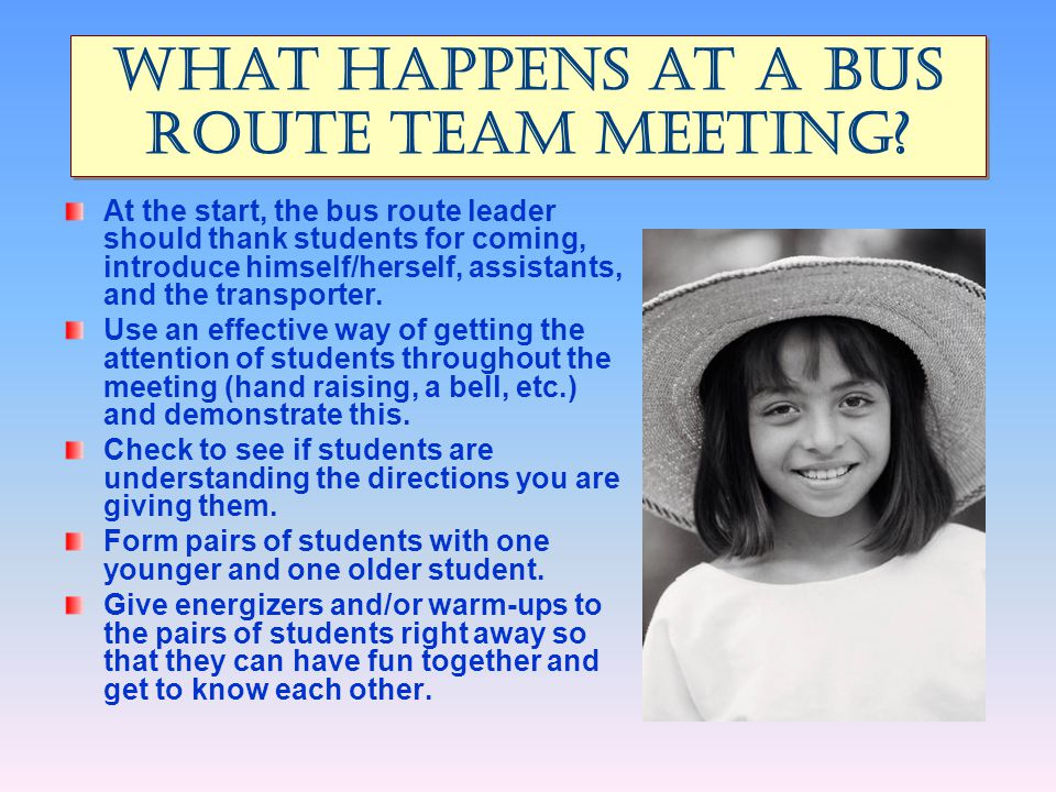 At the start, the bus route leader should thank students for coming, introduce himself/herself, assistants, and the transporter. Use an effective way