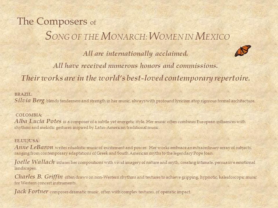 The Composers of S ONG OF THE M ONARCH: W OMEN IN M EXICO All are internationally acclaimed.