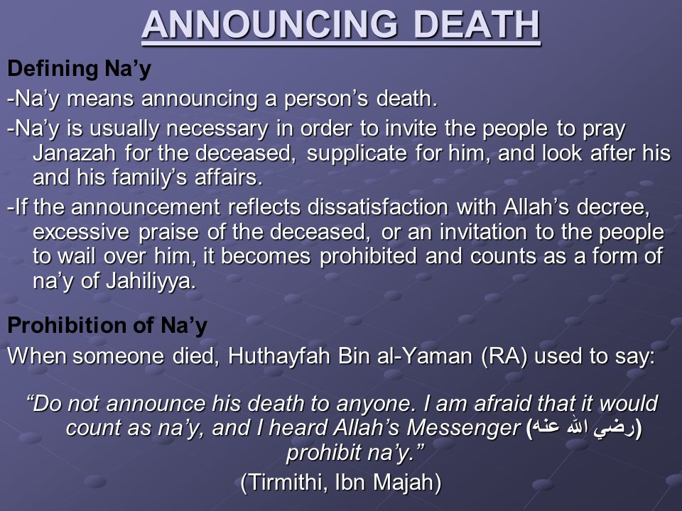 ANNOUNCING DEATH Defining Na'y -Na'y means announcing a person's death. -Na'y is usually necessary in order to invite the people to pray Janazah for t