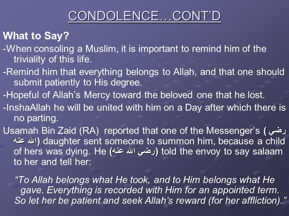 CONDOLENCE…CONT'D What to Say? -When consoling a Muslim, it is important to remind him of the triviality of this life. -Remind him that everything bel