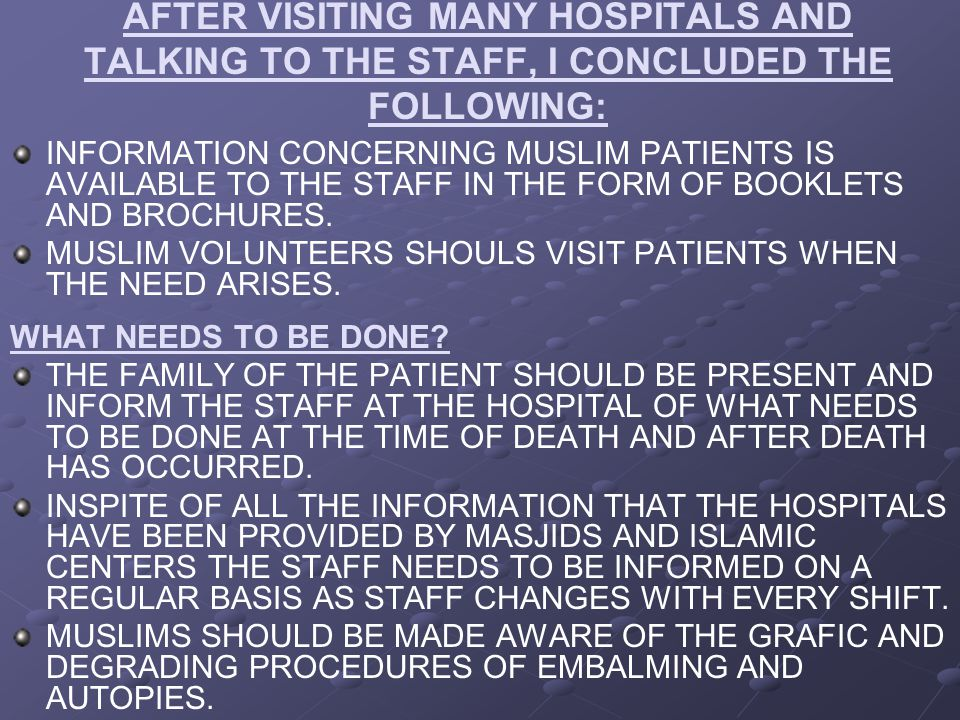 AFTER VISITING MANY HOSPITALS AND TALKING TO THE STAFF, I CONCLUDED THE FOLLOWING: INFORMATION CONCERNING MUSLIM PATIENTS IS AVAILABLE TO THE STAFF IN