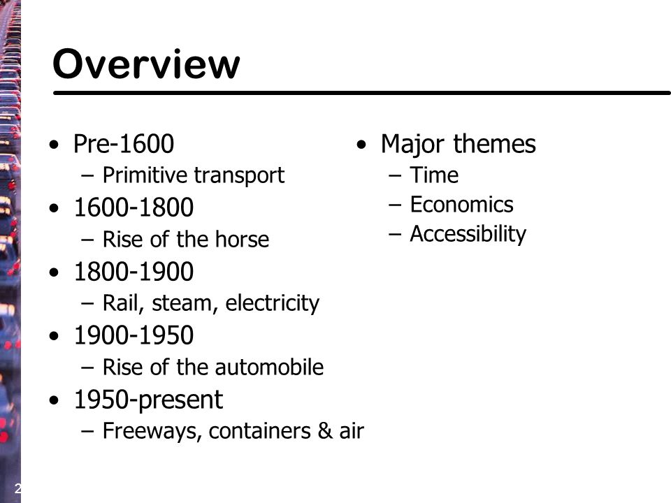 3 Pre-1600: Primitive Transport Primary modes of transport –Foot –Cart –Horse Pre-industrial cities –Few open spaces –Inverse class segregation from today