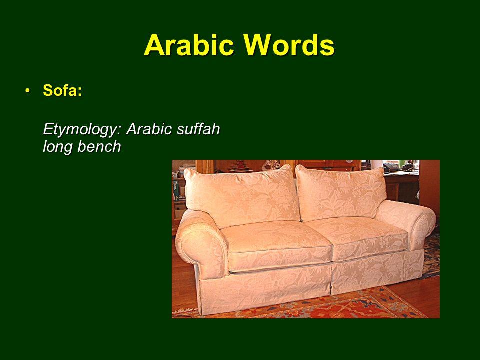 Arabic Words Sofa:Sofa: Etymology: Arabic suffah long bench