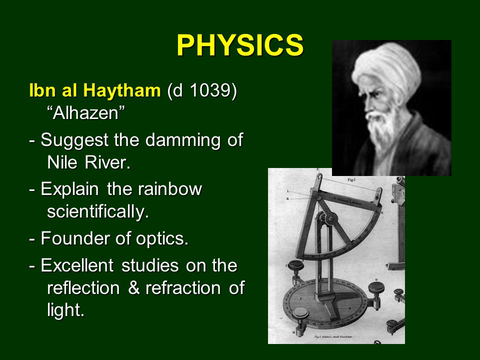 PHYSICS Ibn al Haytham (d 1039) Alhazen - Suggest the damming of Nile River.