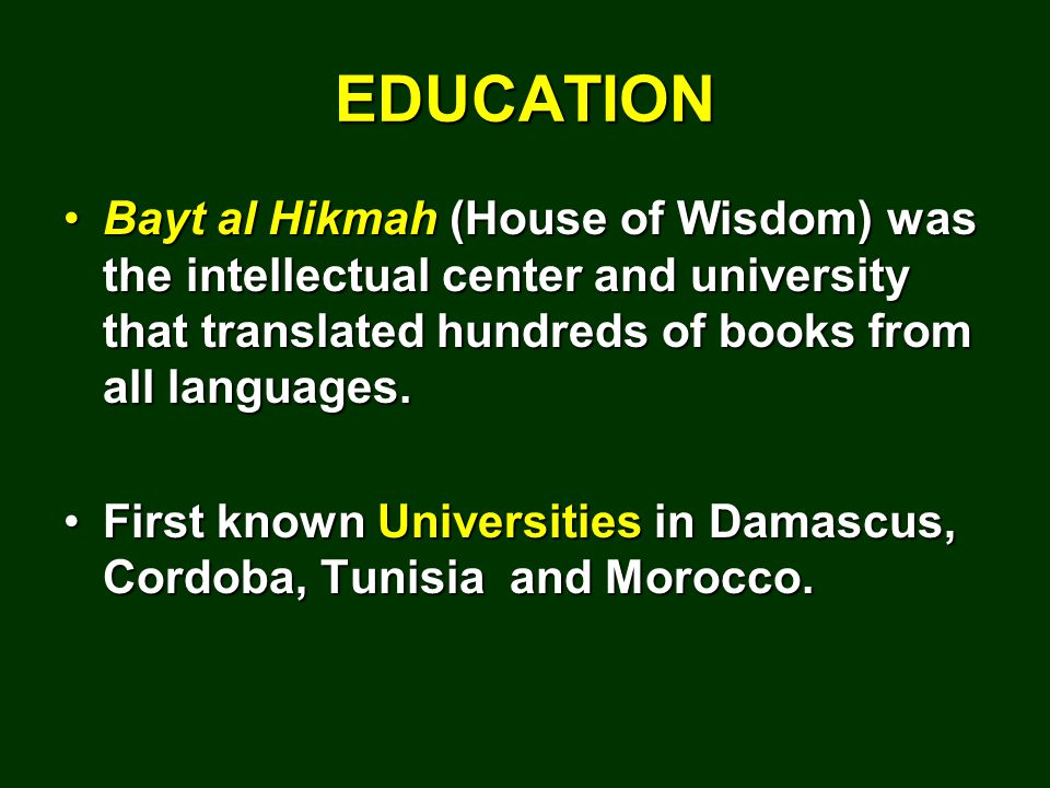 EDUCATION Bayt al Hikmah (House of Wisdom) was the intellectual center and university that translated hundreds of books from all languages.Bayt al Hikmah (House of Wisdom) was the intellectual center and university that translated hundreds of books from all languages.