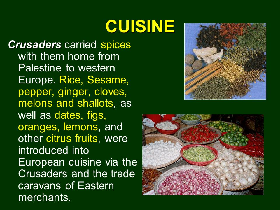 CUISINE Crusaders Crusaders carried spices with them home from Palestine to western Europe.