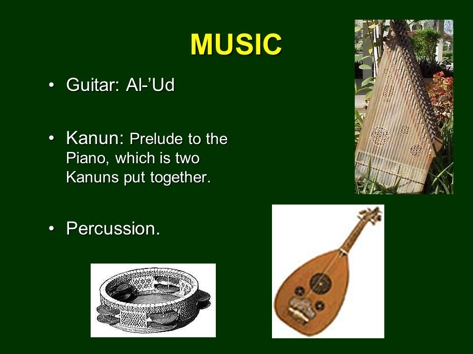 MUSIC Guitar: Al-'UdGuitar: Al-'Ud Kanun: Prelude to the Piano, which is two Kanuns put together.Kanun: Prelude to the Piano, which is two Kanuns put together.