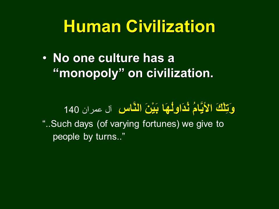 Human Civilization No one culture has a monopoly on civilization.No one culture has a monopoly on civilization.