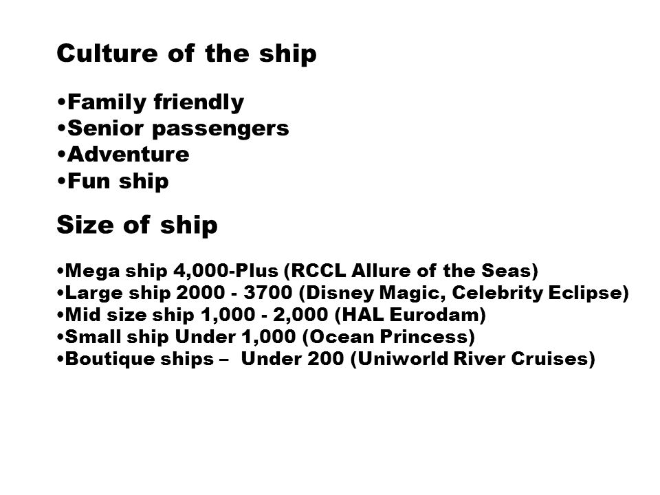 Culture of the ship Family friendly Senior passengers Adventure Fun ship Size of ship Mega ship 4,000-Plus (RCCL Allure of the Seas) Large ship 2000 -