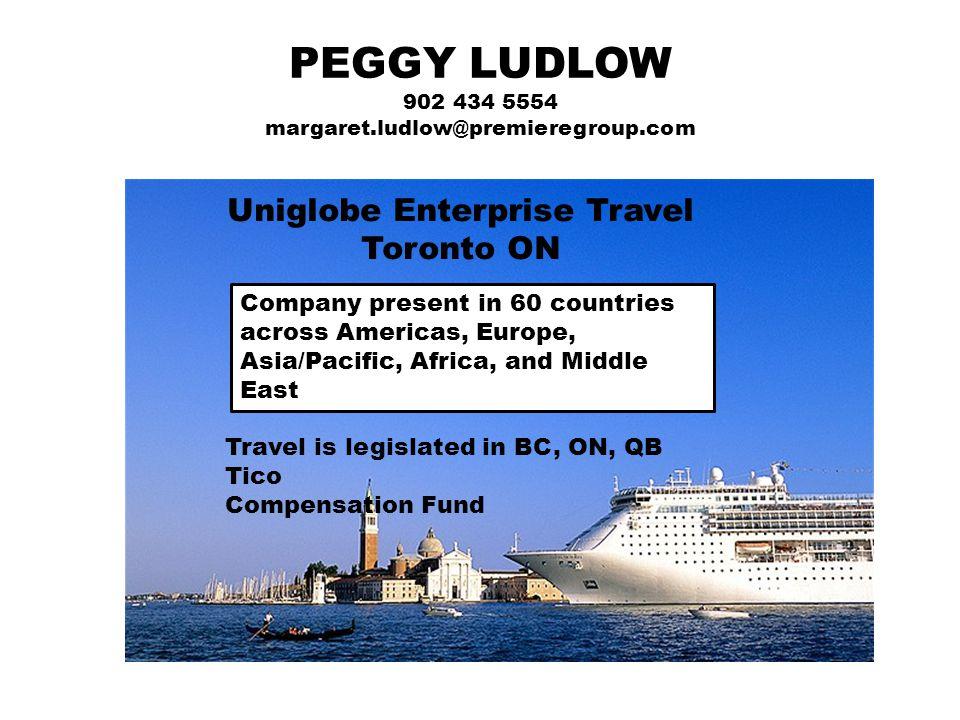 PEGGY LUDLOW 902 434 5554 margaret.ludlow@premieregroup.com Uniglobe Enterprise Travel Toronto ON Company present in 60 countries across Americas, Eur