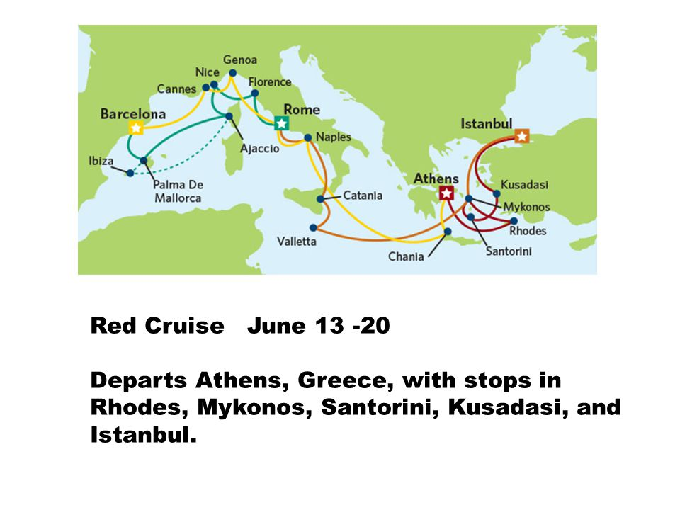Red Cruise June 13 -20 Departs Athens, Greece, with stops in Rhodes, Mykonos, Santorini, Kusadasi, and Istanbul.