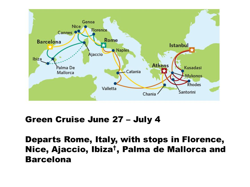 Green Cruise June 27 – July 4 Departs Rome, Italy, with stops in Florence, Nice, Ajaccio, Ibiza †, Palma de Mallorca and Barcelona
