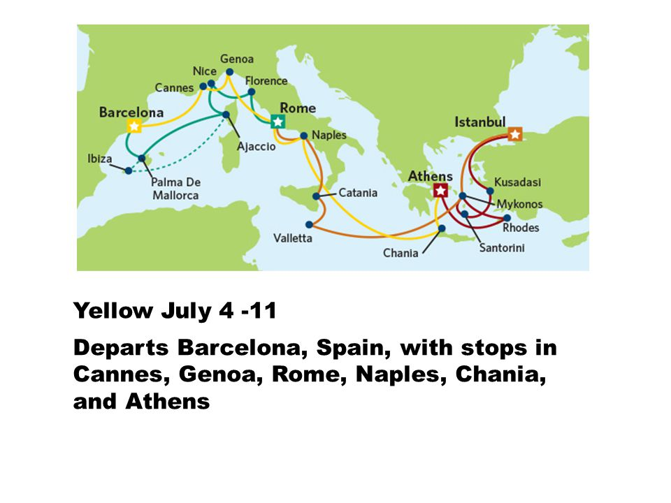 Yellow July 4 -11 Departs Barcelona, Spain, with stops in Cannes, Genoa, Rome, Naples, Chania, and Athens