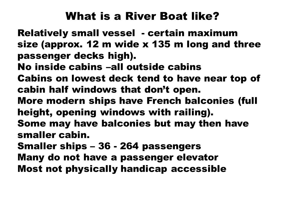 What is a River Boat like. Relatively small vessel - certain maximum size (approx.