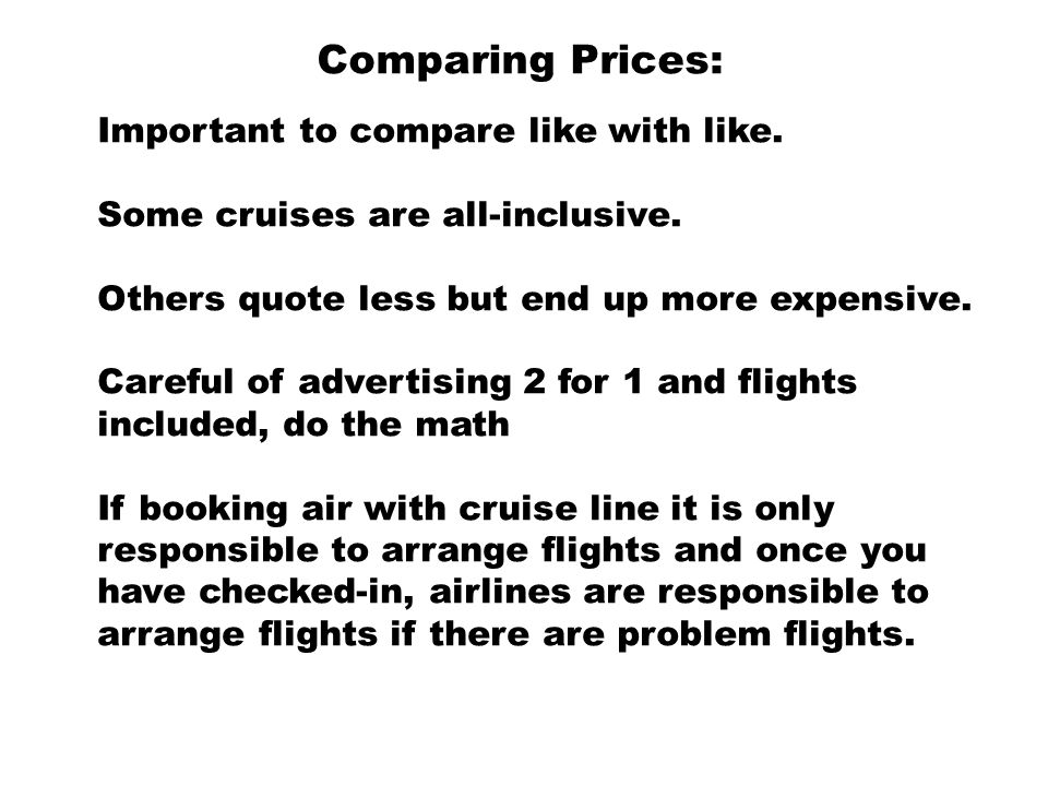 Comparing Prices: Important to compare like with like.