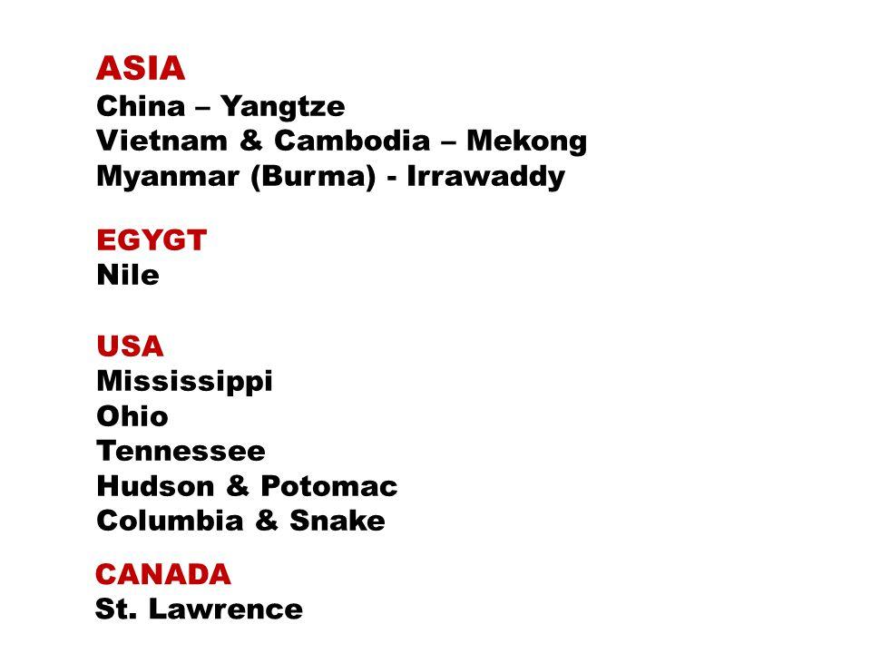 ASIA China – Yangtze Vietnam & Cambodia – Mekong Myanmar (Burma) - Irrawaddy EGYGT Nile USA Mississippi Ohio Tennessee Hudson & Potomac Columbia & Snake CANADA St.