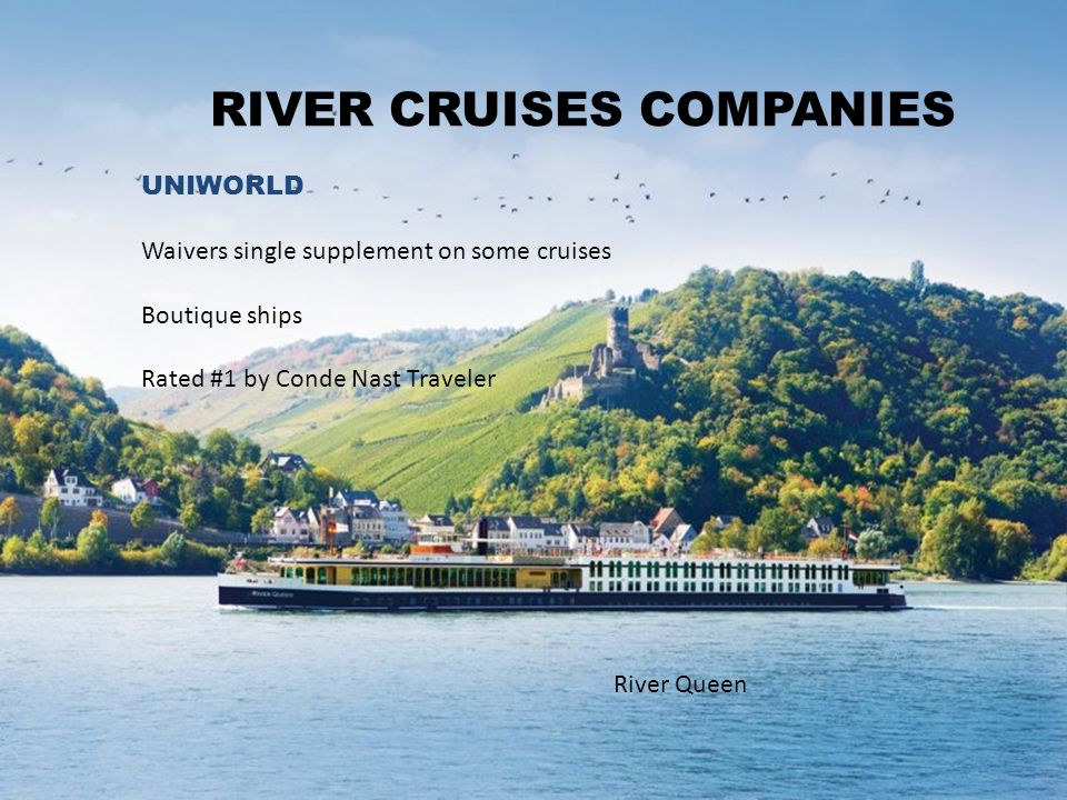 RIVER CRUISES COMPANIES UNIWORLD Waivers single supplement on some cruises Boutique ships Rated #1 by Conde Nast Traveler River Queen