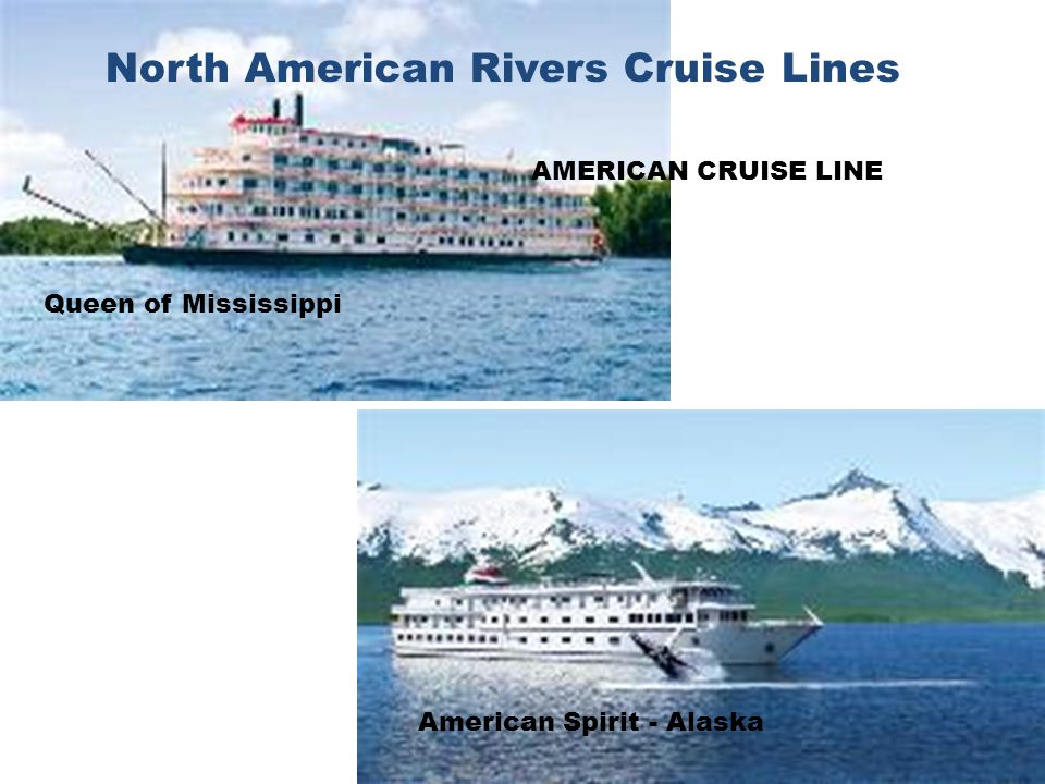 AMERICAN CRUISE LINE Queen of Mississippi American Spirit - Alaska North American Rivers Cruise Lines
