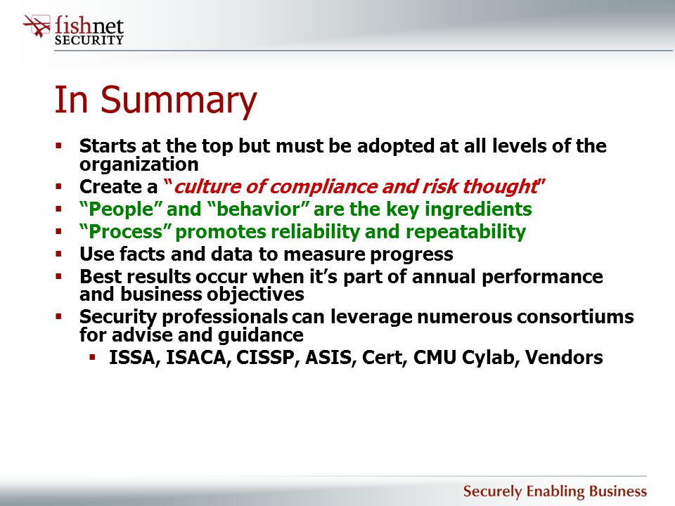 """In Summary  Starts at the top but must be adopted at all levels of the organization  Create a """"culture of compliance and risk thought""""  """"People"""" an"""