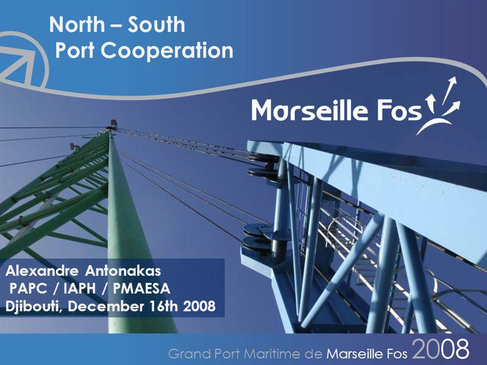 Mission Formation & Coopération Grand Port Maritime de Marseille Fos 2008 North – South Port Cooperation Alexandre Antonakas PAPC / IAPH / PMAESA Djibouti, December 16th 2008