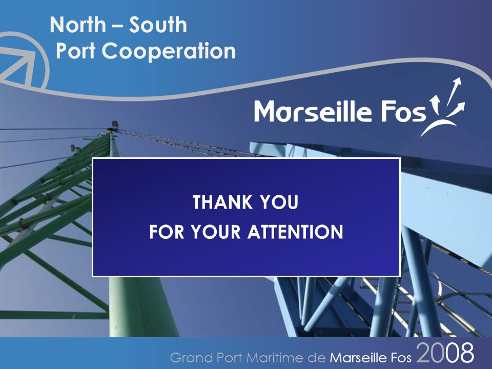 Mission Formation & Coopération Grand Port Maritime de Marseille Fos 2008 North – South Port Cooperation THANK YOU FOR YOUR ATTENTION