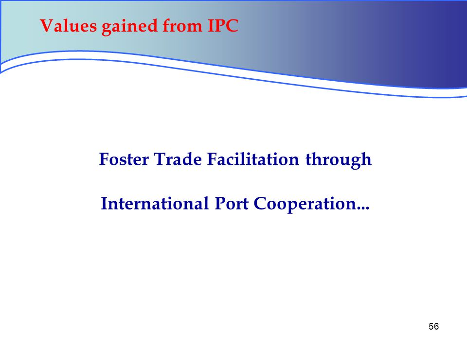 56 Foster Trade Facilitation through International Port Cooperation... Values gained from IPC