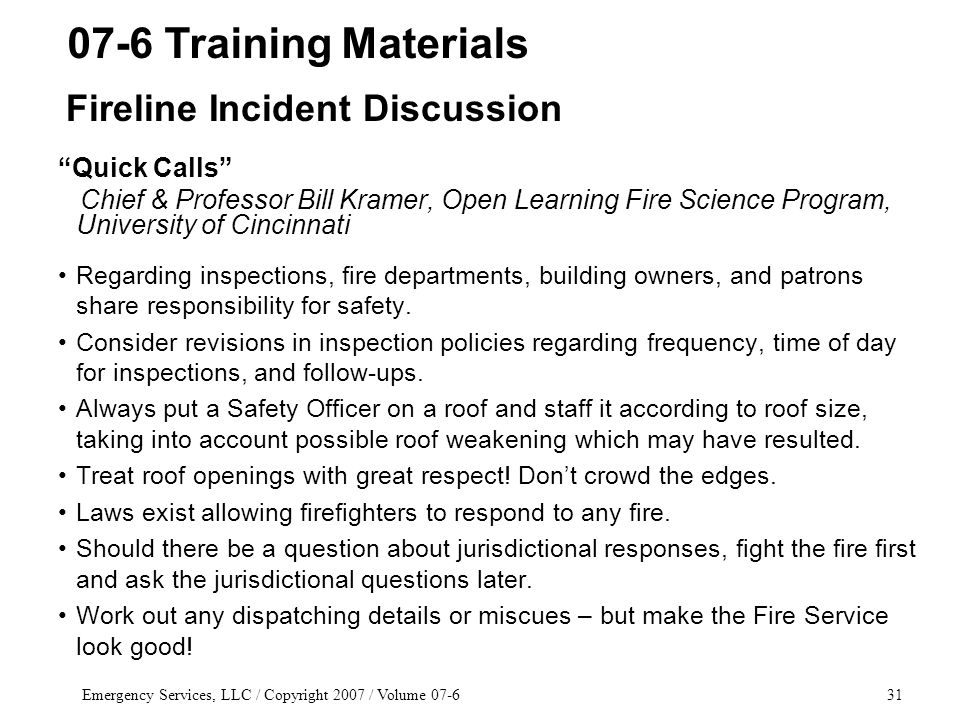 Emergency Services, LLC / Copyright 2007 / Volume 07-631 Quick Calls Chief & Professor Bill Kramer, Open Learning Fire Science Program, University of Cincinnati Regarding inspections, fire departments, building owners, and patrons share responsibility for safety.