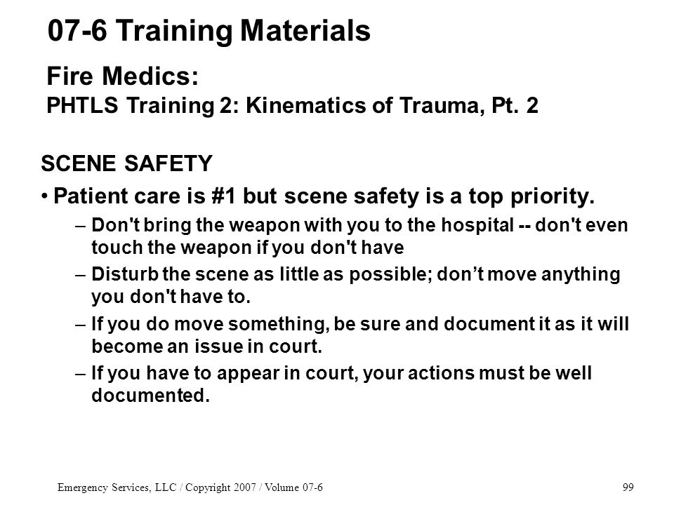 Emergency Services, LLC / Copyright 2007 / Volume 07-699 SCENE SAFETY Patient care is #1 but scene safety is a top priority.