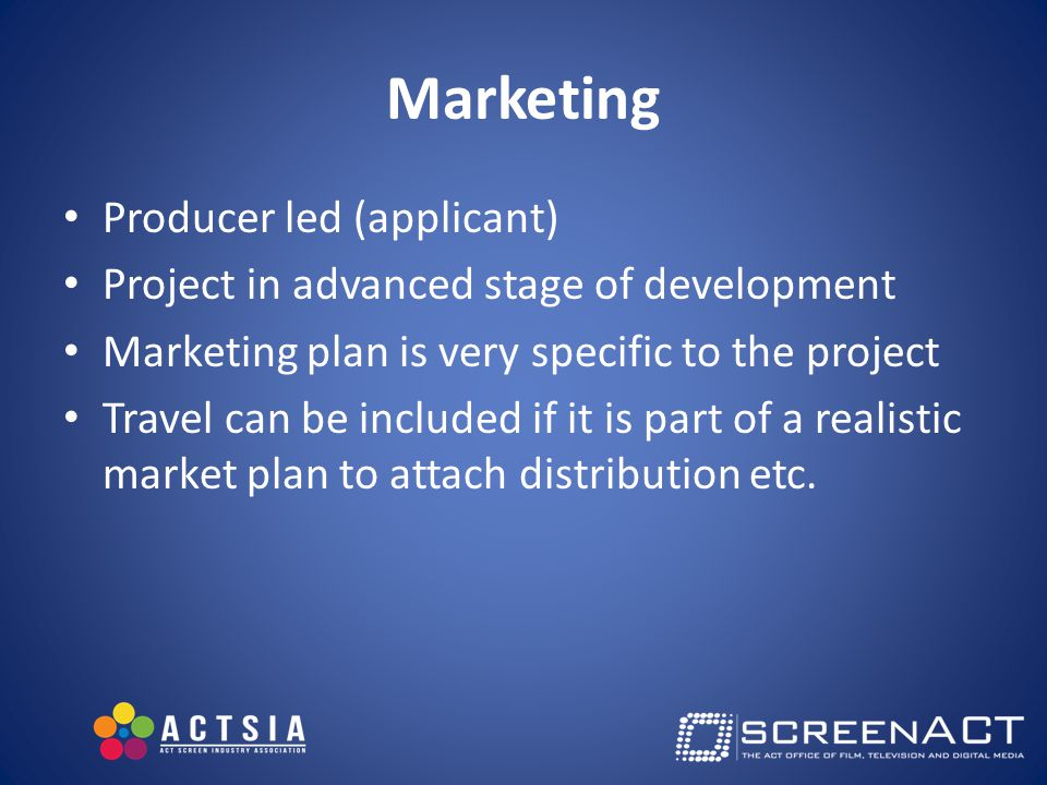 Marketing Producer led (applicant) Project in advanced stage of development Marketing plan is very specific to the project Travel can be included if it is part of a realistic market plan to attach distribution etc.