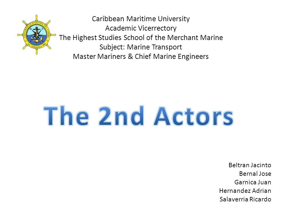 Caribbean Maritime University Academic Vicerrectory The Highest Studies School of the Merchant Marine Subject: Marine Transport Master Mariners & Chief Marine Engineers Beltran Jacinto Bernal Jose Garnica Juan Hernandez Adrian Salaverria Ricardo