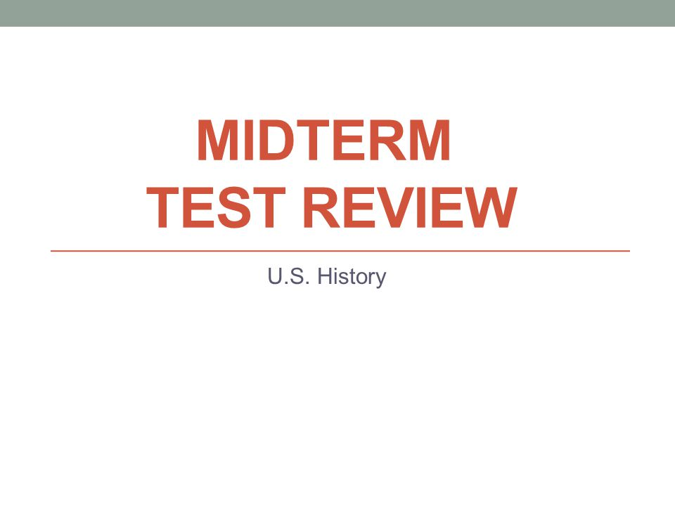 MIDTERM TEST REVIEW U.S. History