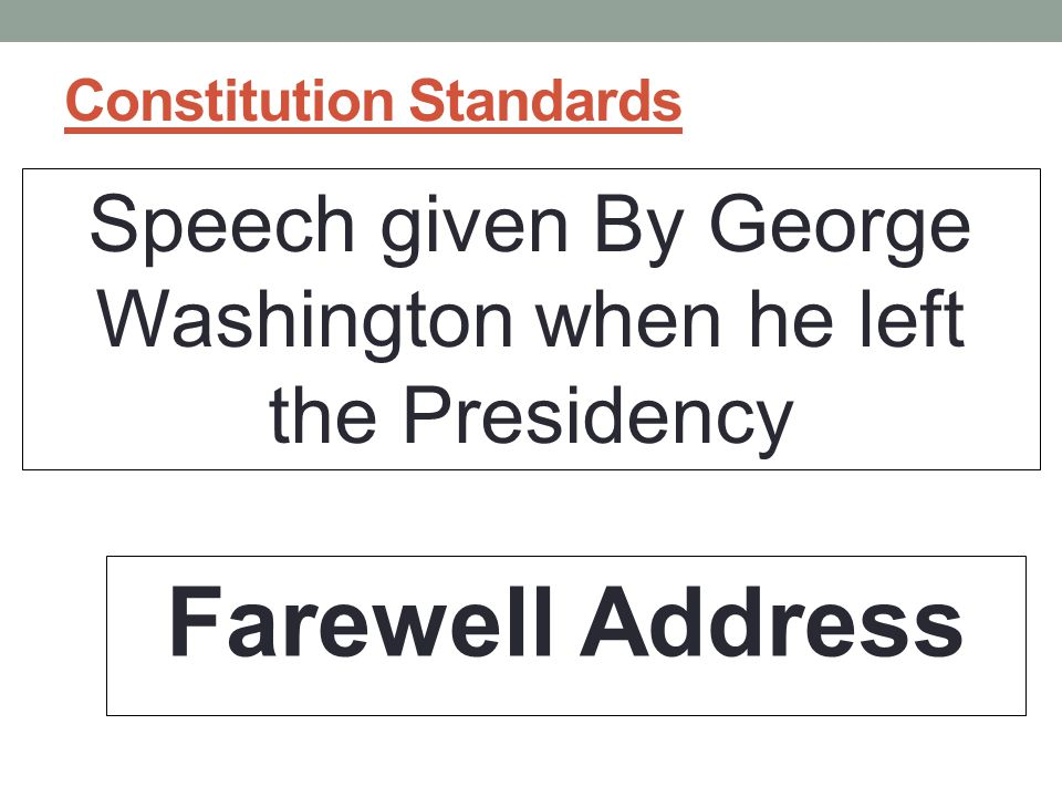 Constitution Standards Speech given By George Washington when he left the Presidency Farewell Address
