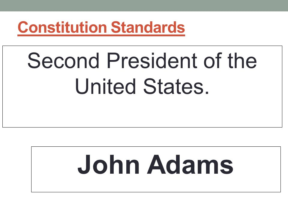 Constitution Standards Second President of the United States. John Adams