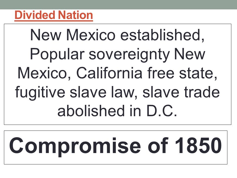 Divided Nation New Mexico established, Popular sovereignty New Mexico, California free state, fugitive slave law, slave trade abolished in D.C.
