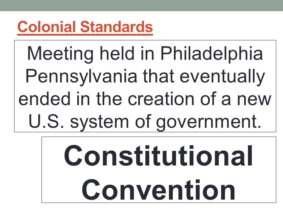 Colonial Standards Meeting held in Philadelphia Pennsylvania that eventually ended in the creation of a new U.S.