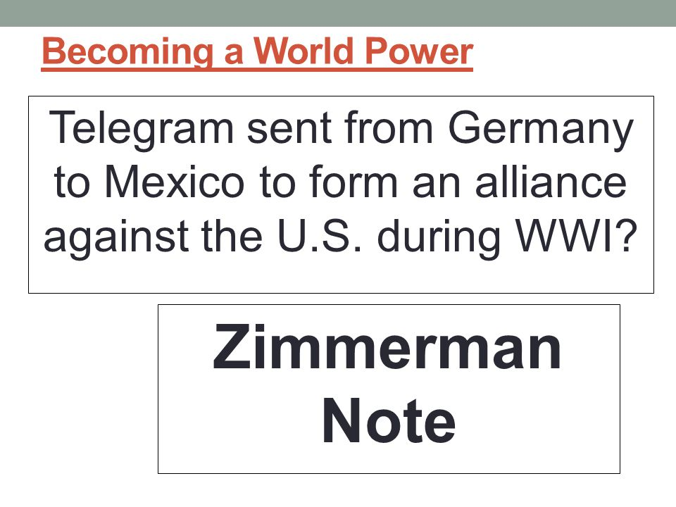 Becoming a World Power Telegram sent from Germany to Mexico to form an alliance against the U.S.