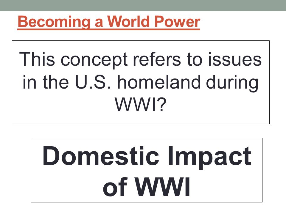 Becoming a World Power This concept refers to issues in the U.S.