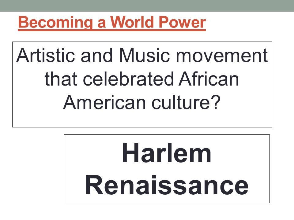 Becoming a World Power Artistic and Music movement that celebrated African American culture.