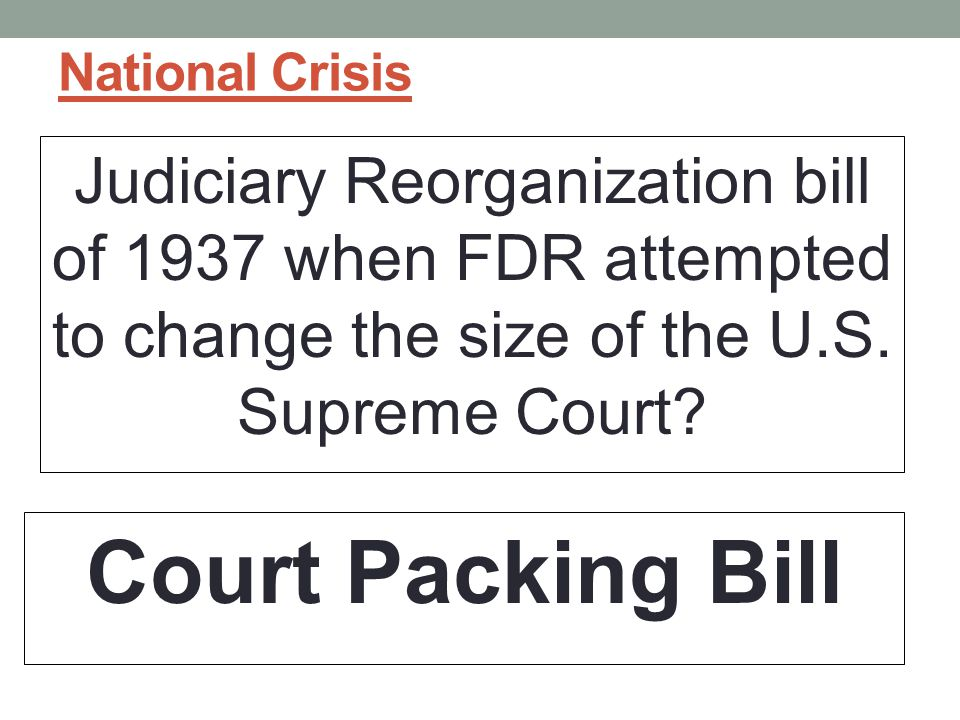 National Crisis Judiciary Reorganization bill of 1937 when FDR attempted to change the size of the U.S.
