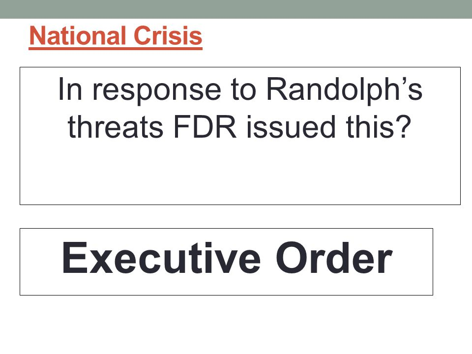 National Crisis In response to Randolph's threats FDR issued this? Executive Order
